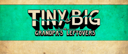 Tiny and Big Grandpa's Leftovers